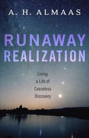 Runaway Realization:  Living a Life of Ceaseless Discovery de A. H. Almaas