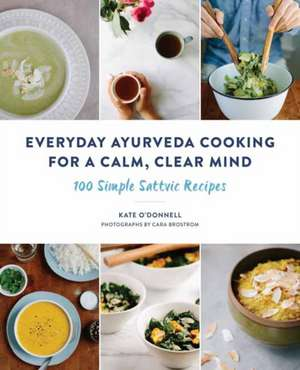 Everyday Ayurveda Cooking for a Calm, Clear Mind de Kate O'Donnell