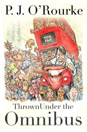 Thrown Under the Omnibus de P. J. O'Rourke
