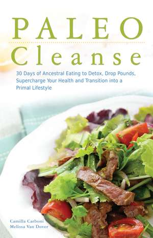 Paleo Cleanse: 30 Days of Ancestral Eating to Detox, Drop Pounds, Supercharge Your Health and Transition into a Primal Lifestyle de Camilla Carboni
