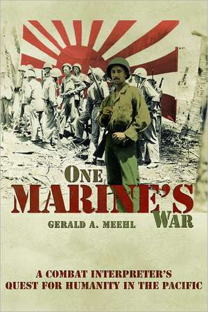 One Marine's War:  A Combat Interpreter's Quest for Humanity in the Pacific de Gerald A. Meehl