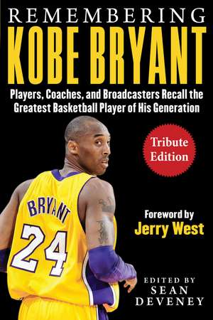 Remembering Kobe Bryant: Players, Coaches, and Broadcasters Recall the Greatest Basketball Player of His Generation de Sean Deveney