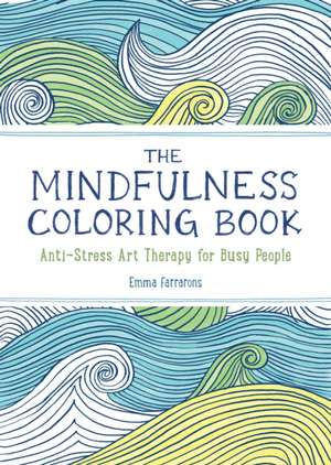 The Mindfulness Coloring Book:  Anti-Stress Art Therapy for Busy People de Emma Farrarons