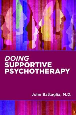 Doing Supportive Psychotherapy de John (Medical Director) Battaglia
