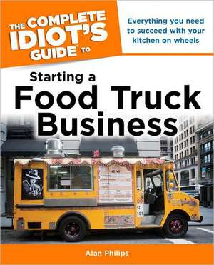 The Complete Idiot's Guide to Starting a Food Truck Business de Scott Baitinger