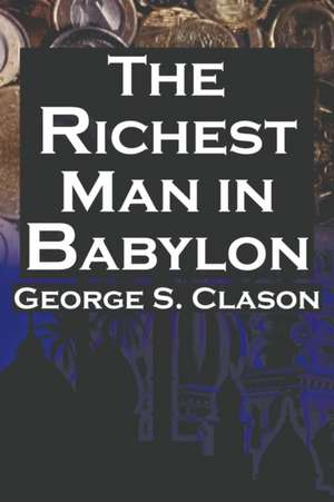 The Richest Man in Babylon de George Samuel Clason