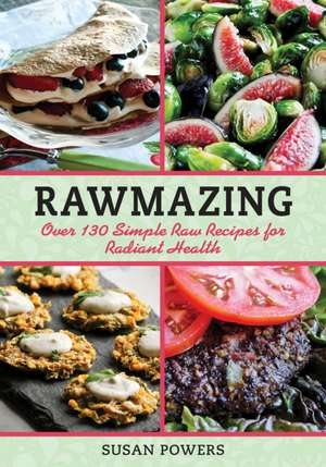 Rawmazing: Over 130 Simple Raw Recipes for Radiant Health de Susan Powers