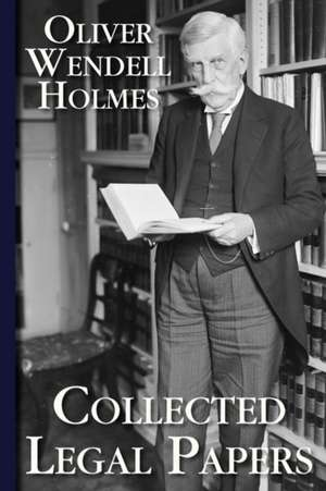 Collected Legal Papers de Oliver Wendell Holmes