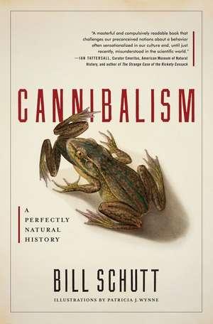 Cannibalism:  A Perfectly Natural History de Bill Schutt