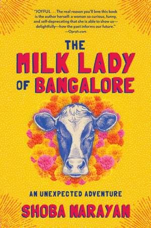 The Milk Lady of Bangalore: An Unexpected Adventure de Shoba Narayan