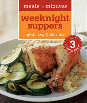 Meals in Minutes: Weeknight Suppers: Quick, Easy & Delicious