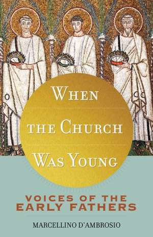 When the Church Was Young:  Voices of the Early Fathers de Marcellino D'Ambrosio