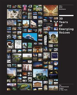 Thirty Years of Emerging Voices:  Idea, Form, Resonance de The Architectural League of NY
