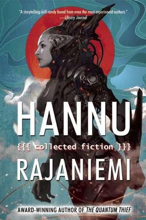 Hannu Rajaniemi:  Collected Fiction de Hannu Rajaniemi