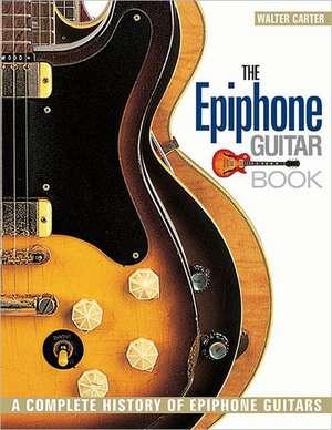 The Epiphone Guitar Book de Walter Carter