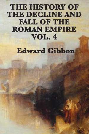 The History of the Decline and Fall of the Roman Empire Vol. 4 de Edward Gibbon