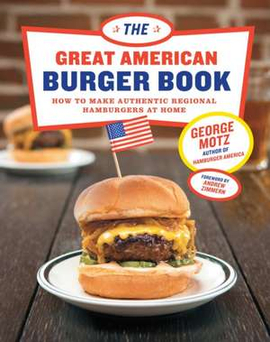 Great American Burger Book:  How to Make Authentic Regional Hamburgers at Home de George Motz