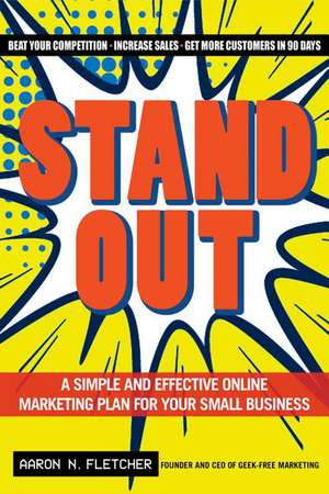 Stand Out:  A Simple and Effective Online Marketing Plan for Your Small Business de Aaron N. Fletcher