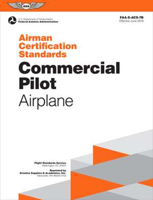 Airman Certification Standards: Commercial Pilot - Airplane: Faa-S-Acs-7a.1 de Federal Aviation Administration (Faa)