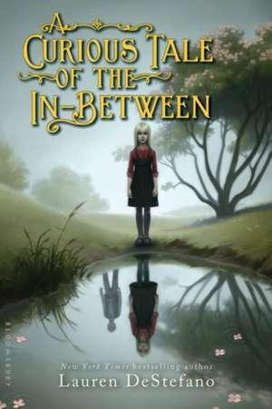 A Curious Tale of the In-Between de Lauren DeStefano
