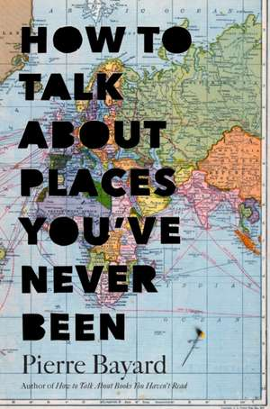 How To Talk About Places Youve Never Been