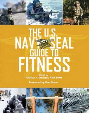 The U.S. Navy SEAL Guide to Fitness de Patricia A. Deuster