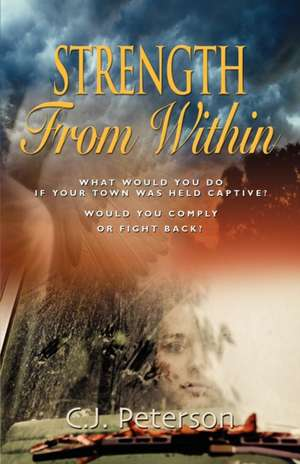 Strength from Within de C. J. Peterson