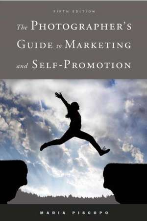 The Photographer's Guide to Marketing and Self-Promotion de Maria Piscopo