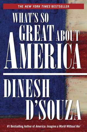What's So Great About America de Dinesh D'Souza