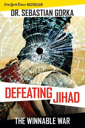 Defeating Jihad: The Winnable War de Sebastian Gorka