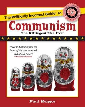 The Politically Incorrect Guide to Communism de Paul Kengor