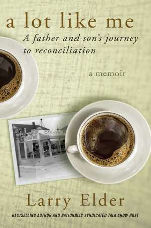 A Lot Like Me: A Father and Son's Journey to Reconciliation de Larry Elder
