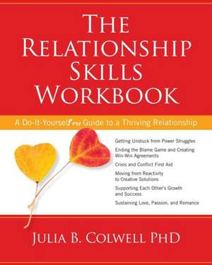 The Relationship Skills Workbook:  A Do-It-Yourself Guide to a Thriving Relationship de Julia Colwell