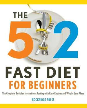 5:  The Complete Book for Intermittent Fasting with Easy Recipes and Weight Loss Plans de Rockridge Press