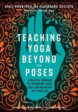 Teaching Yoga Beyond the Poses de Sage Rountree