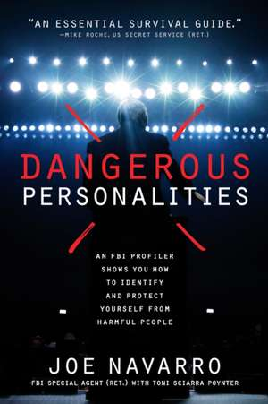Dangerous Personalities:  An FBI Profiler Shows You How to Identify and Protect Yourself from Harmful People de Joe Navarro