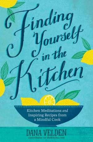 Finding Yourself in the Kitchen de Dana Velden