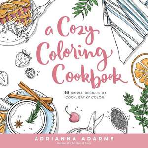 A Cozy Coloring Cookbook de Adrianna Adarme