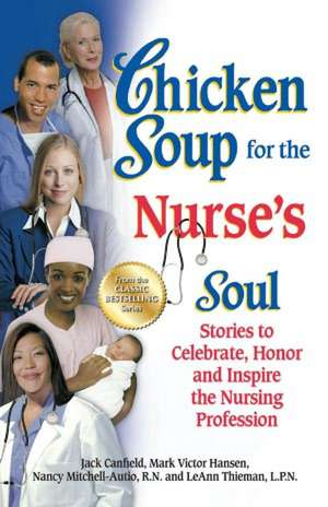 Chicken Soup for the Nurse's Soul:  Stories to Celebrate, Honor and Inspire the Nursing Profession de Jack Canfield