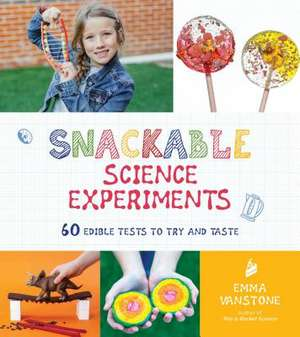 Snackable Science Experiments: 60 Edible Tests to Try and Taste de Emma Vanstone