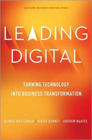 Leading Digital: Turning Technology into Business Transformation de George Westerman