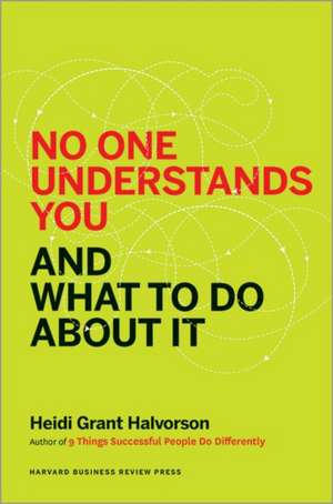 No One Understands You and What to Do About It de Heidi Grant Halvorson