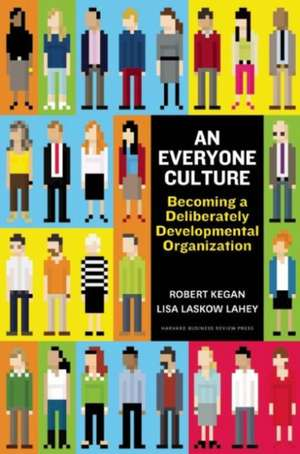 An Everyone Culture: Becoming a Deliberately Developmental Organization de Robert Kegan
