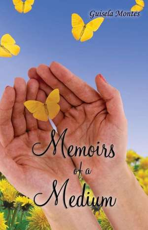 Memoirs of a Medium de Guisela Montes