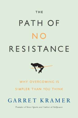 The Path of No Resistance: Why Overcoming is Simpler than You Think de Garret Kramer