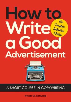 How to Write a Good Advertisement de Victor O. Schwab