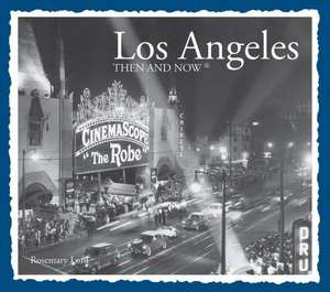 Los Angeles Then & Now de Rosemary Lord