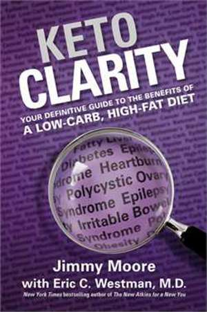 Keto Clarity: Your Definitive Guide to the Benefits of a Low-Carb, High-Fat Diet de Jimmy Moore