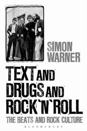 Text and Drugs and Rock 'n' Roll: The Beats and Rock Culture de Professor Simon Warner