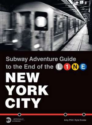 Subway Adventure Guide:  To the End of the Line de Kyle Knoke